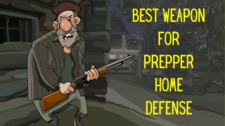 What's the best weapon for prepper home defense?