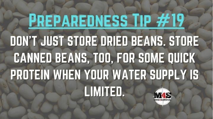 Store canned beans as well as dry in case water is limited