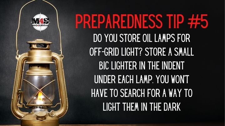 Keep a lighter under every oil lamp.